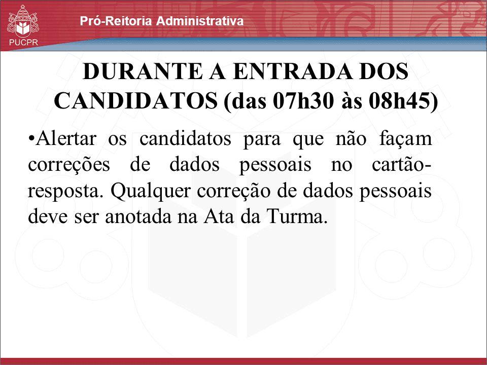 Pró-Reitoria Administrativa DURANTE A ENTRADA DOS CANDIDATOS (das 07h30 às 08h45) Alertar os candidatos para que não façam correções de dados pessoais