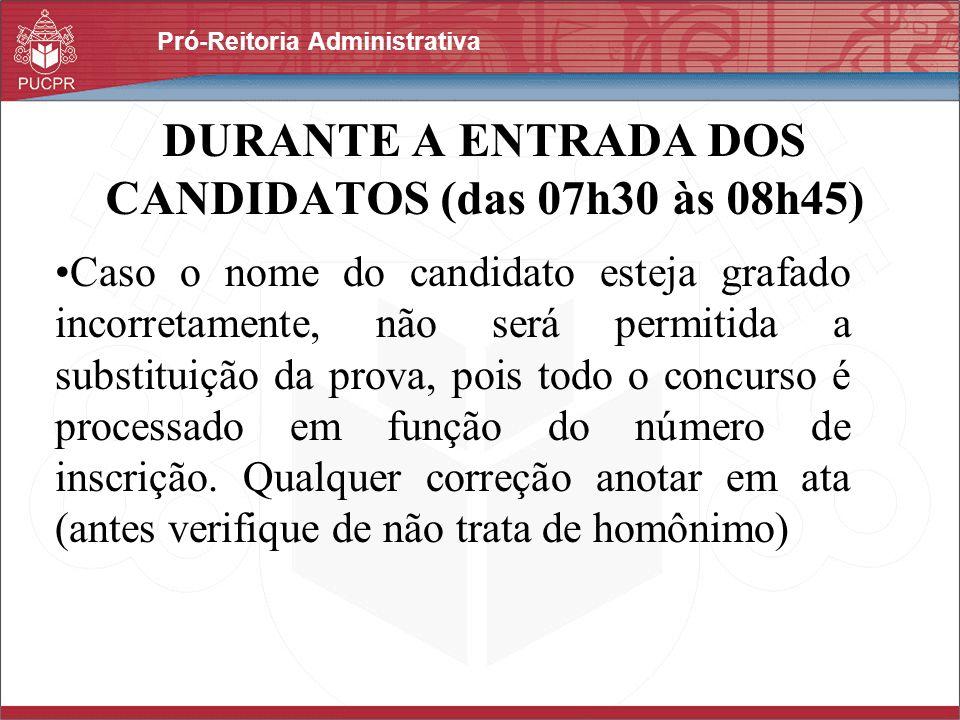 Pró-Reitoria Administrativa DURANTE A ENTRADA DOS CANDIDATOS (das 07h30 às 08h45) Caso o nome do candidato esteja grafado incorretamente, não será per