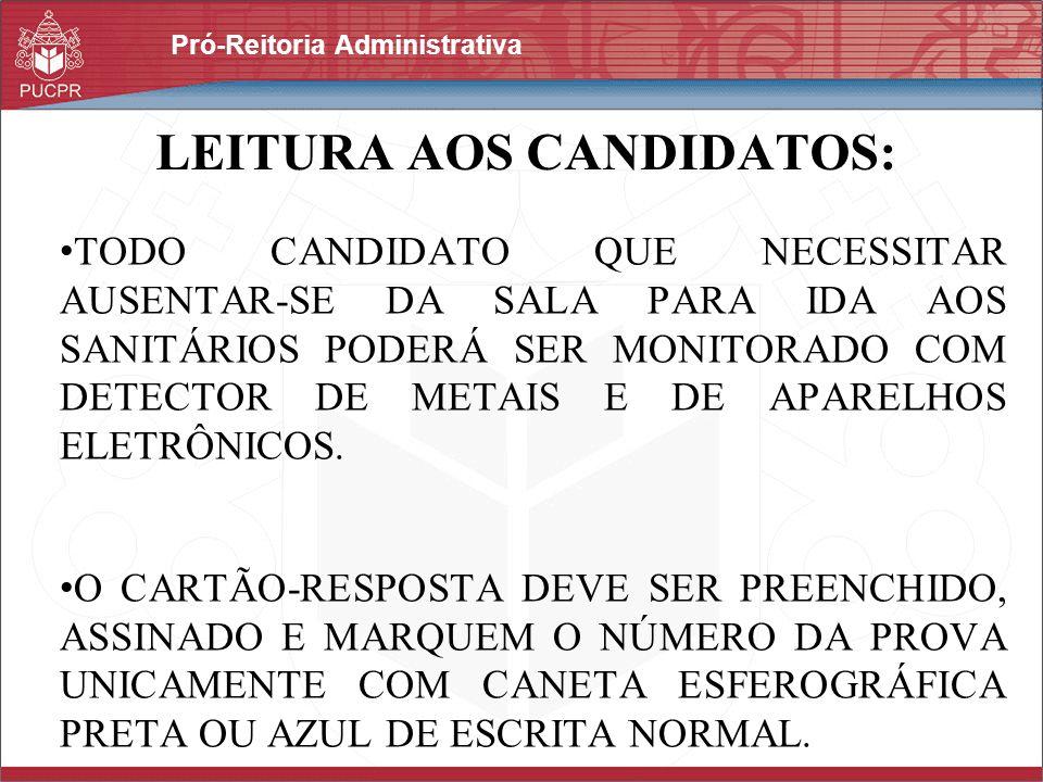 Pró-Reitoria Administrativa LEITURA AOS CANDIDATOS: TODO CANDIDATO QUE NECESSITAR AUSENTAR-SE DA SALA PARA IDA AOS SANITÁRIOS PODERÁ SER MONITORADO CO