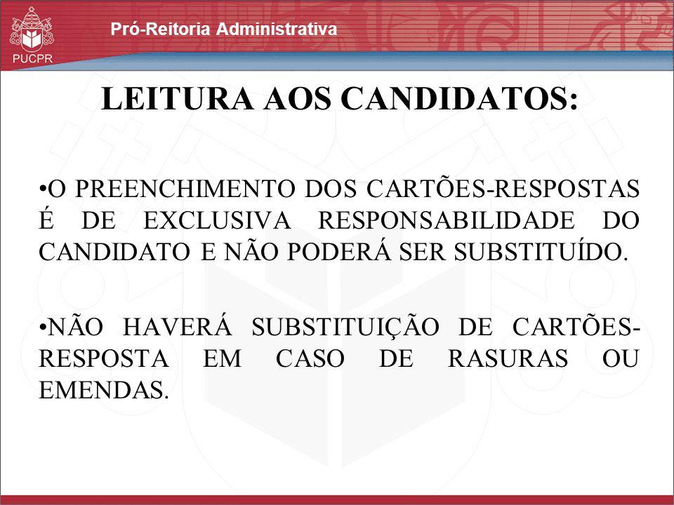 Pró-Reitoria Administrativa LEITURA AOS CANDIDATOS: O PREENCHIMENTO DOS CARTÕES-RESPOSTAS É DE EXCLUSIVA RESPONSABILIDADE DO CANDIDATO E NÃO PODERÁ SE