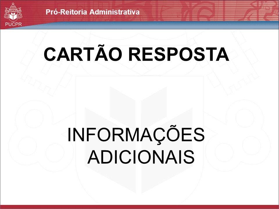 Pró-Reitoria Administrativa CARTÃO RESPOSTA INFORMAÇÕES ADICIONAIS