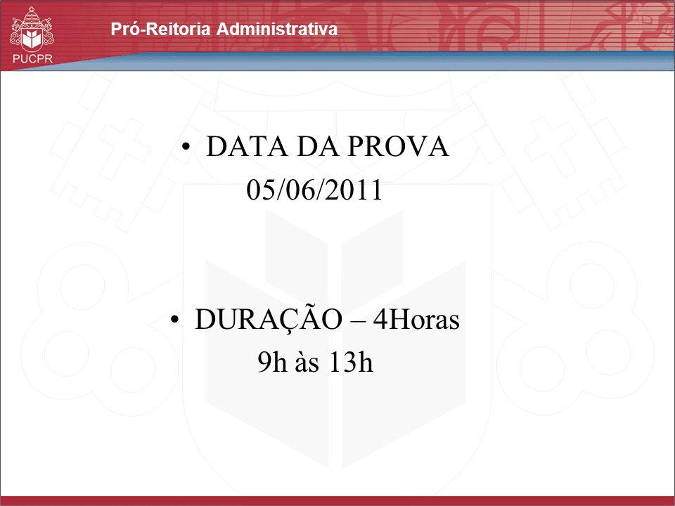 Pró-Reitoria Administrativa DATA DA PROVA 05/06/2011 DURAÇÃO – 4Horas 9h às 13h