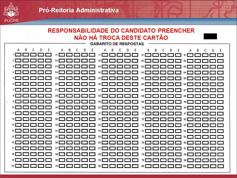 Pró-Reitoria Administrativa RESPONSABILIDADE DO CANDIDATO PREENCHER NÃO HÁ TROCA DESTE CARTÃO