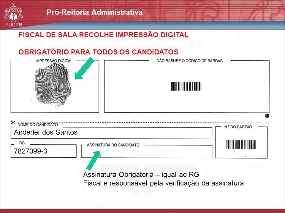 Pró-Reitoria Administrativa FISCAL DE SALA RECOLHE IMPRESSÃO DIGITAL OBRIGATÓRIO PARA TODOS OS CANDIDATOS Anderlei dos Santos 7827099-3 Assinatura Obr