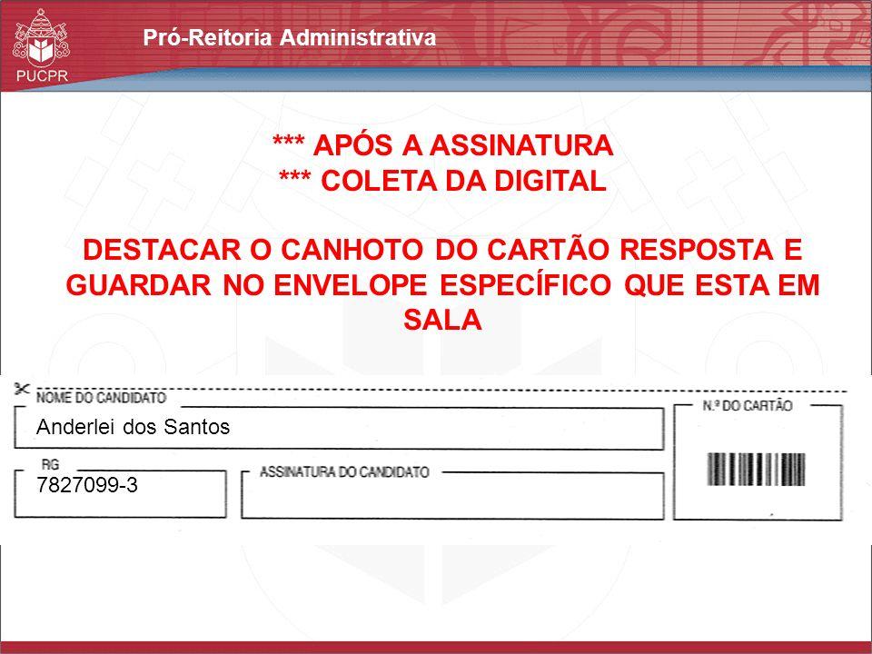 Pró-Reitoria Administrativa Anderlei dos Santos 7827099-3 *** APÓS A ASSINATURA *** COLETA DA DIGITAL DESTACAR O CANHOTO DO CARTÃO RESPOSTA E GUARDAR