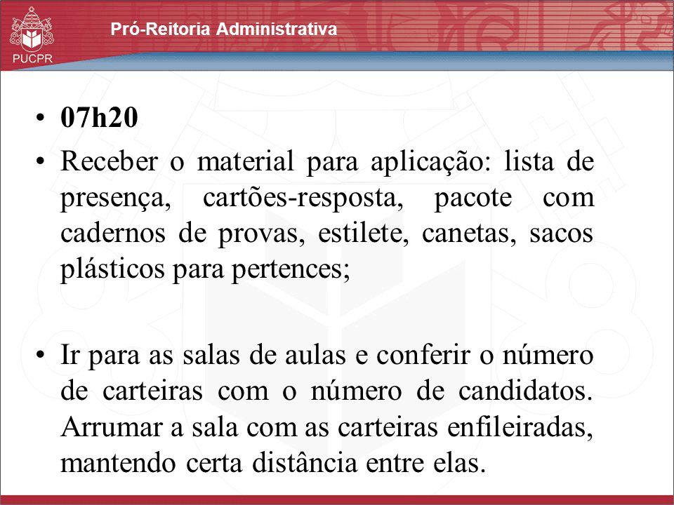 Pró-Reitoria Administrativa 07h20 Receber o material para aplicação: lista de presença, cartões-resposta, pacote com cadernos de provas, estilete, can