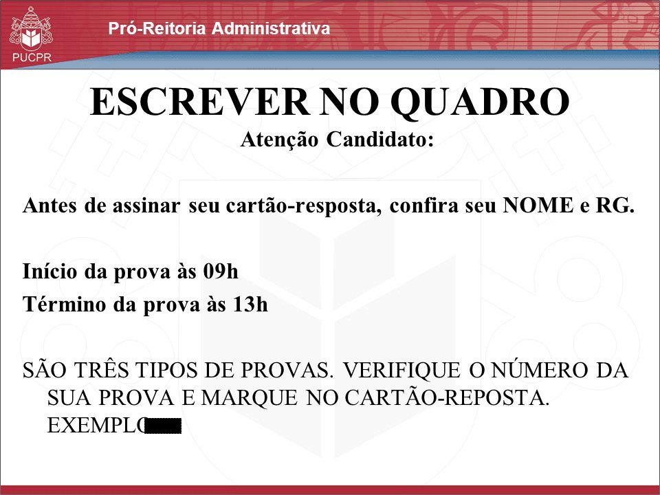 Pró-Reitoria Administrativa ESCREVER NO QUADRO Atenção Candidato: Antes de assinar seu cartão-resposta, confira seu NOME e RG. Início da prova às 09h