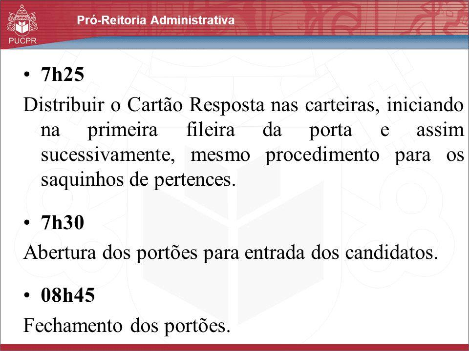 Pró-Reitoria Administrativa 7h25 Distribuir o Cartão Resposta nas carteiras, iniciando na primeira fileira da porta e assim sucessivamente, mesmo proc