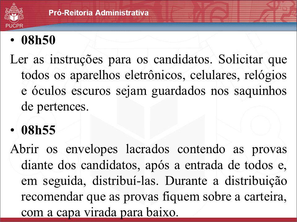 Pró-Reitoria Administrativa 08h58 Solicitar que os candidatos desvirem as provas, procedam a verificação do número de páginas e de questões (100), bem como a leitura das instruções da capa da prova.