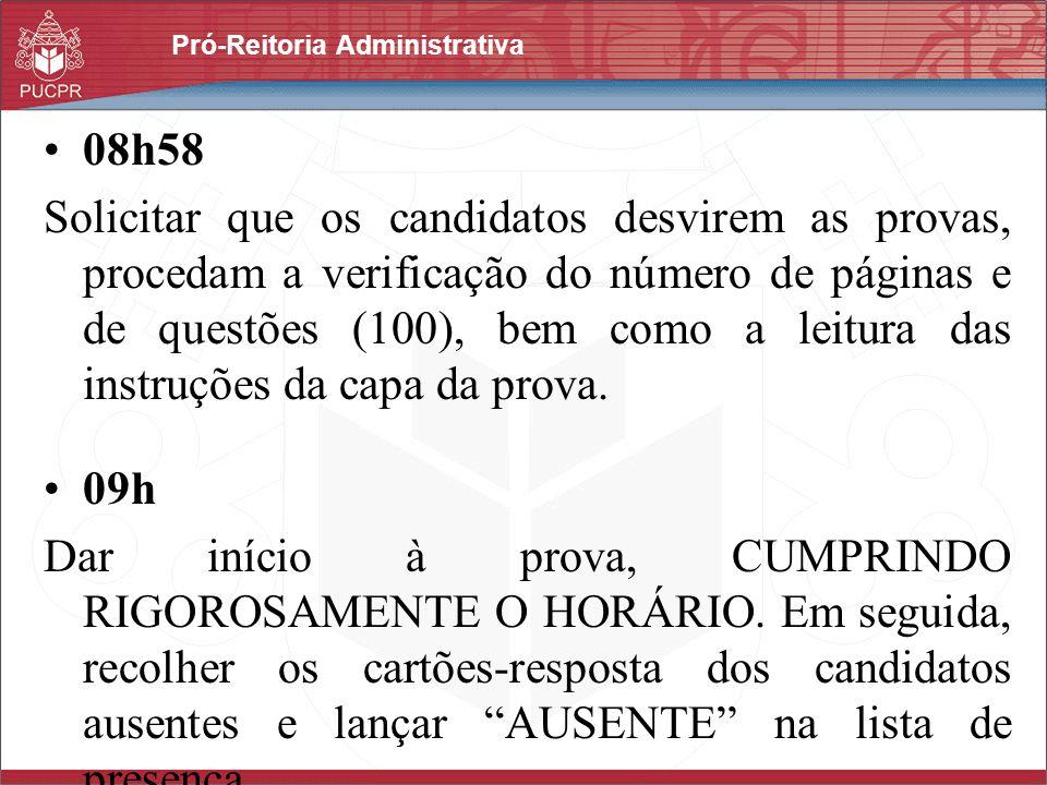 Pró-Reitoria Administrativa 08h58 Solicitar que os candidatos desvirem as provas, procedam a verificação do número de páginas e de questões (100), bem