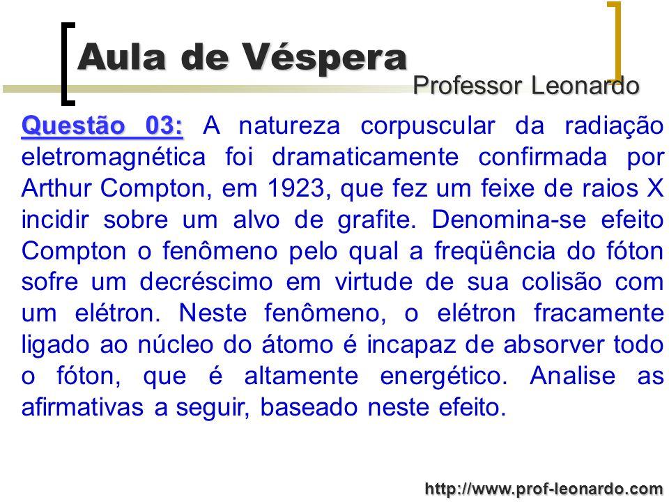 Professor Leonardo Aula de Véspera http://www.prof-leonardo.com Questão 03: Questão 03: A natureza corpuscular da radiação eletromagnética foi dramati