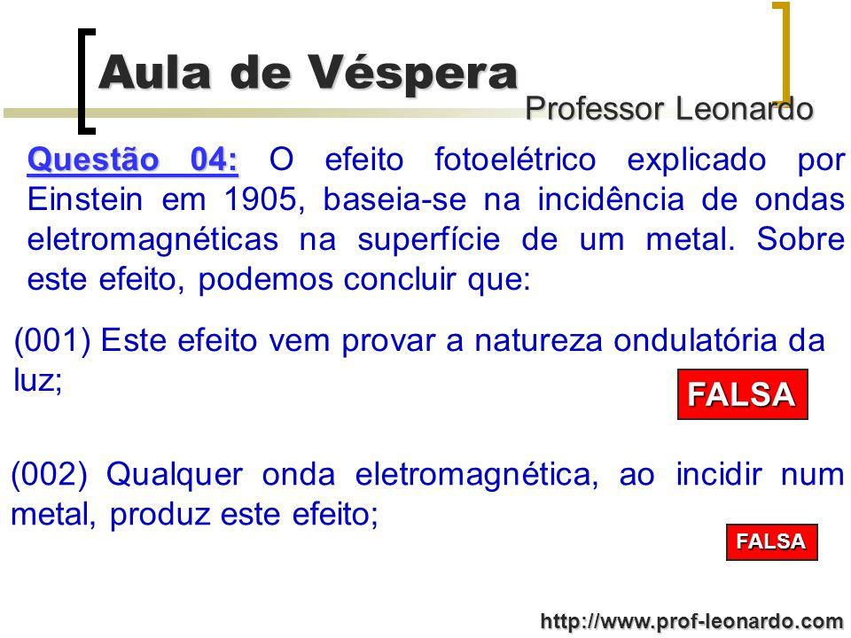 Professor Leonardo Aula de Véspera http://www.prof-leonardo.com Questão 04: Questão 04: O efeito fotoelétrico explicado por Einstein em 1905, baseia-s