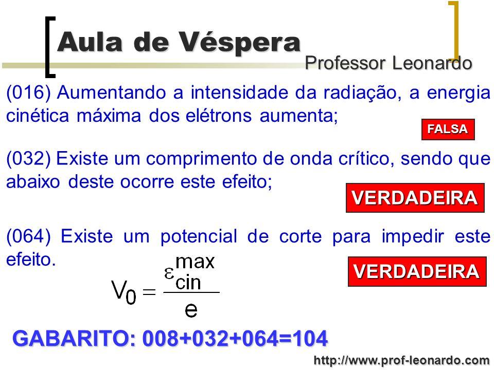 Professor Leonardo Aula de Véspera http://www.prof-leonardo.com (016) Aumentando a intensidade da radiação, a energia cinética máxima dos elétrons aum