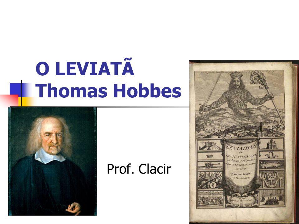 O LEVIATÃ Thomas Hobbes Prof. Clacir