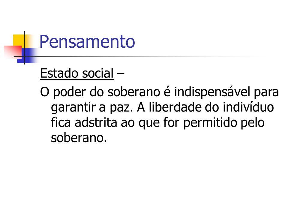 Pensamento Estado social – O poder do soberano é indispensável para garantir a paz. A liberdade do indivíduo fica adstrita ao que for permitido pelo s