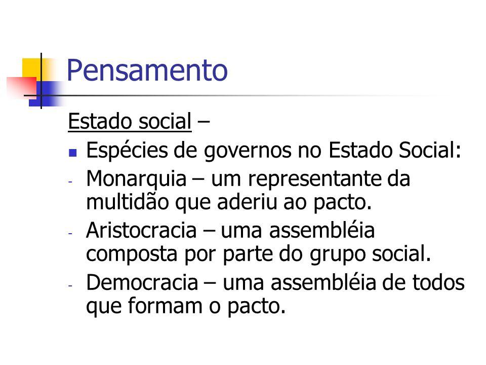 Pensamento Estado social – Espécies de governos no Estado Social: - Monarquia – um representante da multidão que aderiu ao pacto. - Aristocracia – uma