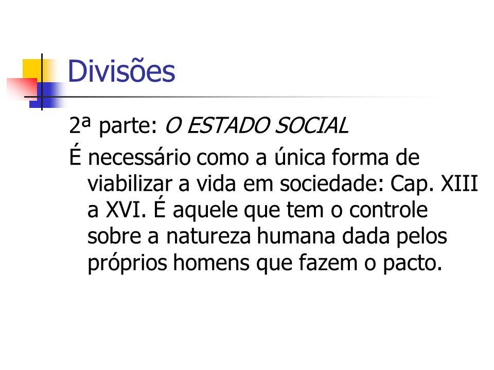 Divisões 2ª parte: O ESTADO SOCIAL É necessário como a única forma de viabilizar a vida em sociedade: Cap. XIII a XVI. É aquele que tem o controle sob