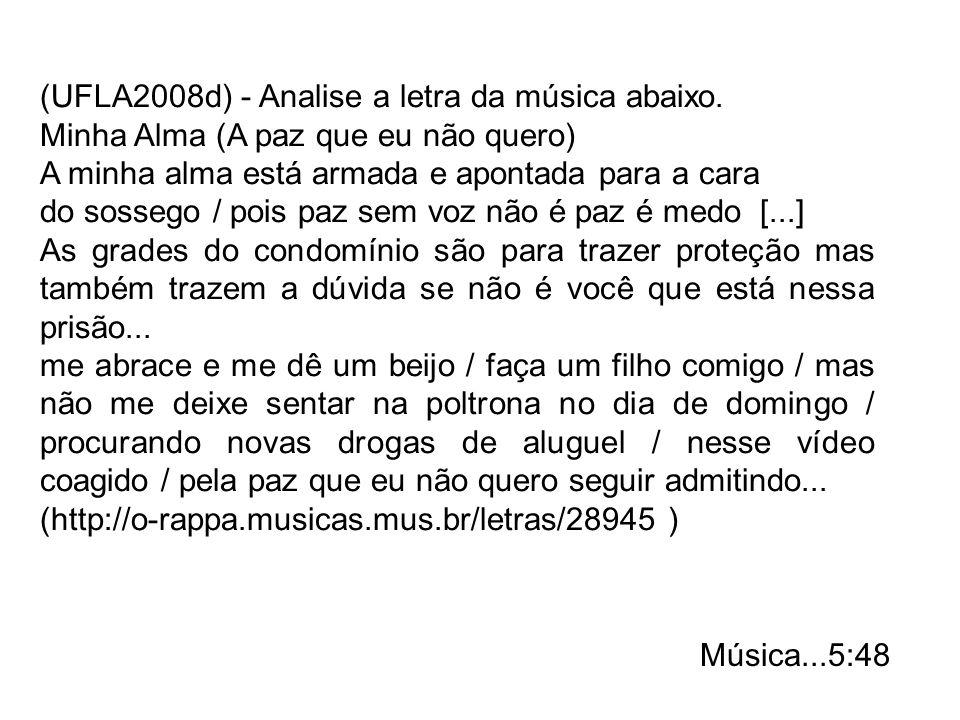 (UFLA2008d) - Analise a letra da música abaixo. Minha Alma (A paz que eu não quero) A minha alma está armada e apontada para a cara do sossego / pois