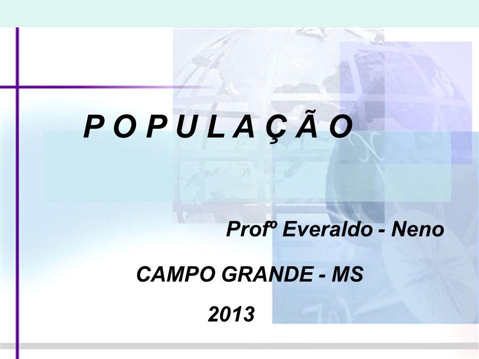 P O P U L A Ç Ã O Profº Everaldo - Neno CAMPO GRANDE - MS 2013