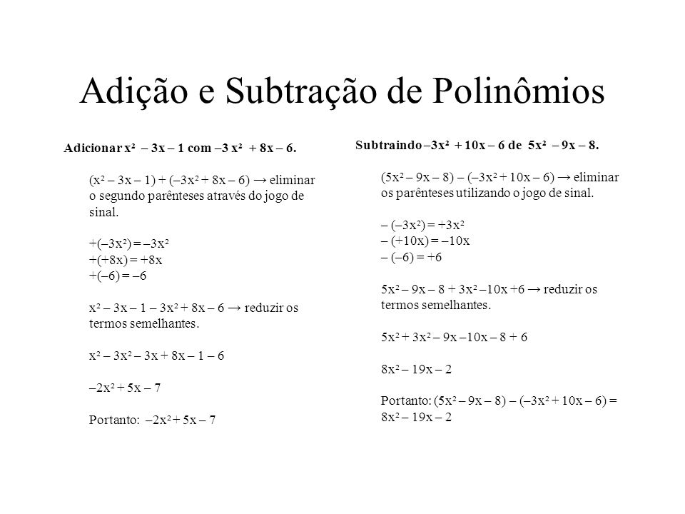 Polinômios: Soma de vários monômios Exemplos: 3x²- 6x + 4 2x² + 4x – 7 x²-6x+4+x x²+2x²-6 5x²-2x-3