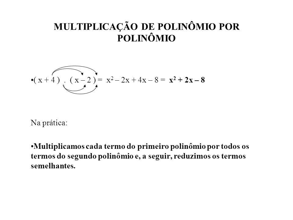 MULTIPLICAÇÃO DE MONÔMIO POR POLINÔMIO 2x. (7x 2 – 4x + 5) = 2x. (7x 2 ) - 2x. (-4x) + 2x. (5) = 14x 3 + 8x 2 + 10x O exemplo nos mostra que: Multipli