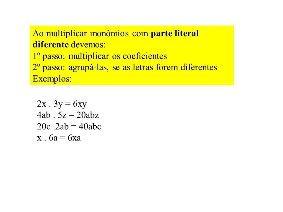 Ao multiplicar monômios com parte literal diferente devemos: 1º passo: multiplicar os coeficientes 2º passo: agrupá-las, se as letras forem diferentes Exemplos: 2x.
