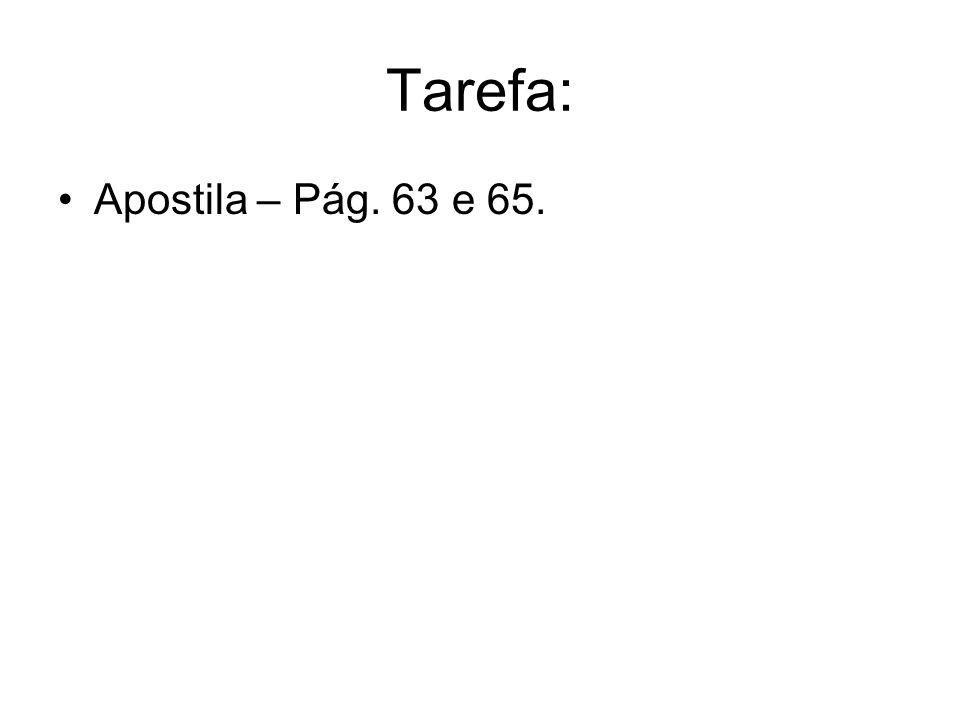 Tarefa: Apostila – Pág. 63 e 65.