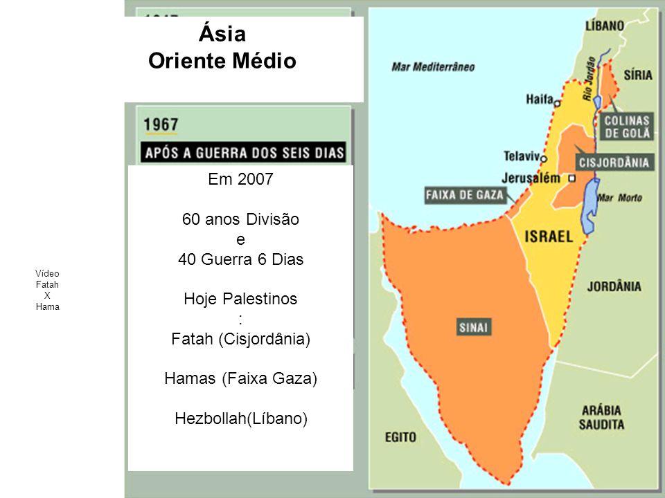 Ásia Oriente Médio Zonas de conflito na região Vídeo Fatah X Hama Em 2007 60 anos Divisão e 40 Guerra 6 Dias Hoje Palestinos : Fatah (Cisjordânia) Ham