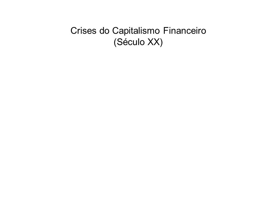 Crises do Capitalismo Financeiro (Século XX)