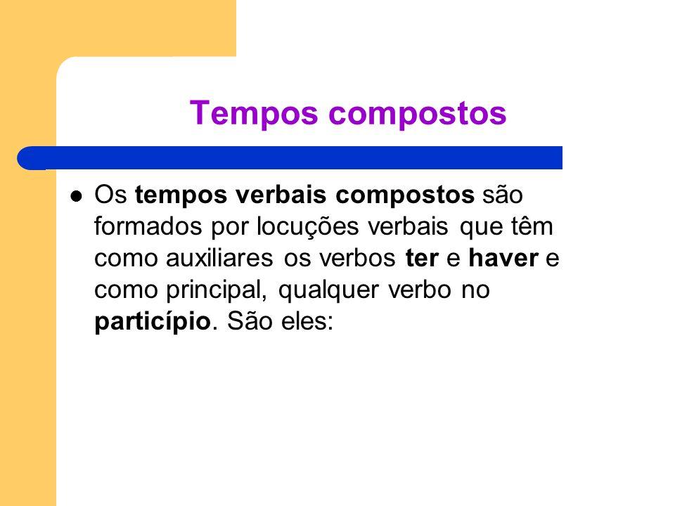 Tempos compostos Os tempos verbais compostos são formados por locuções verbais que têm como auxiliares os verbos ter e haver e como principal, qualque