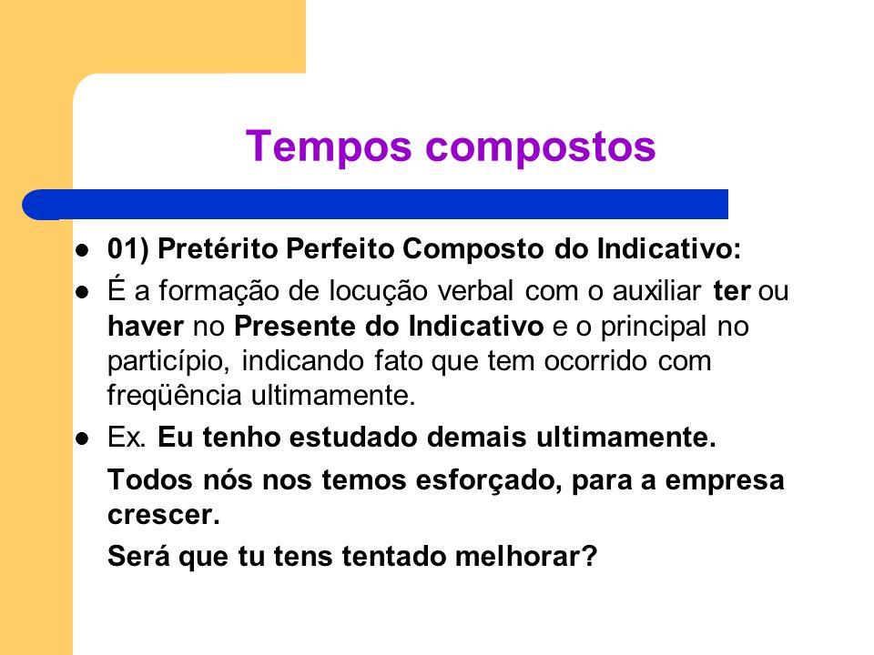 01) Pretérito Perfeito Composto do Indicativo: É a formação de locução verbal com o auxiliar ter ou haver no Presente do Indicativo e o principal no p