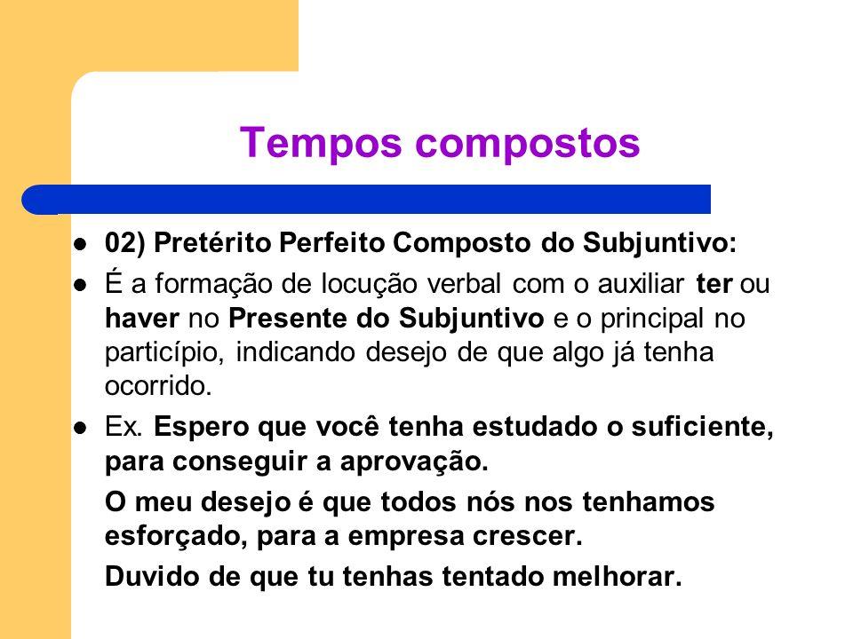 02) Pretérito Perfeito Composto do Subjuntivo: É a formação de locução verbal com o auxiliar ter ou haver no Presente do Subjuntivo e o principal no p