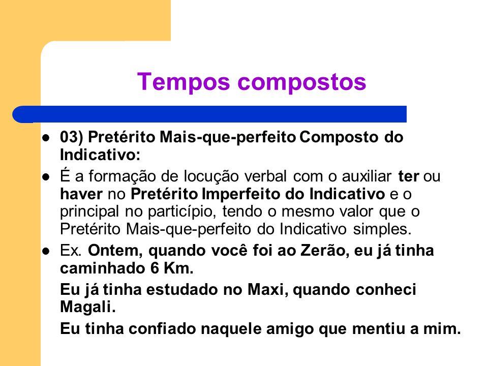 03) Pretérito Mais-que-perfeito Composto do Indicativo: É a formação de locução verbal com o auxiliar ter ou haver no Pretérito Imperfeito do Indicati
