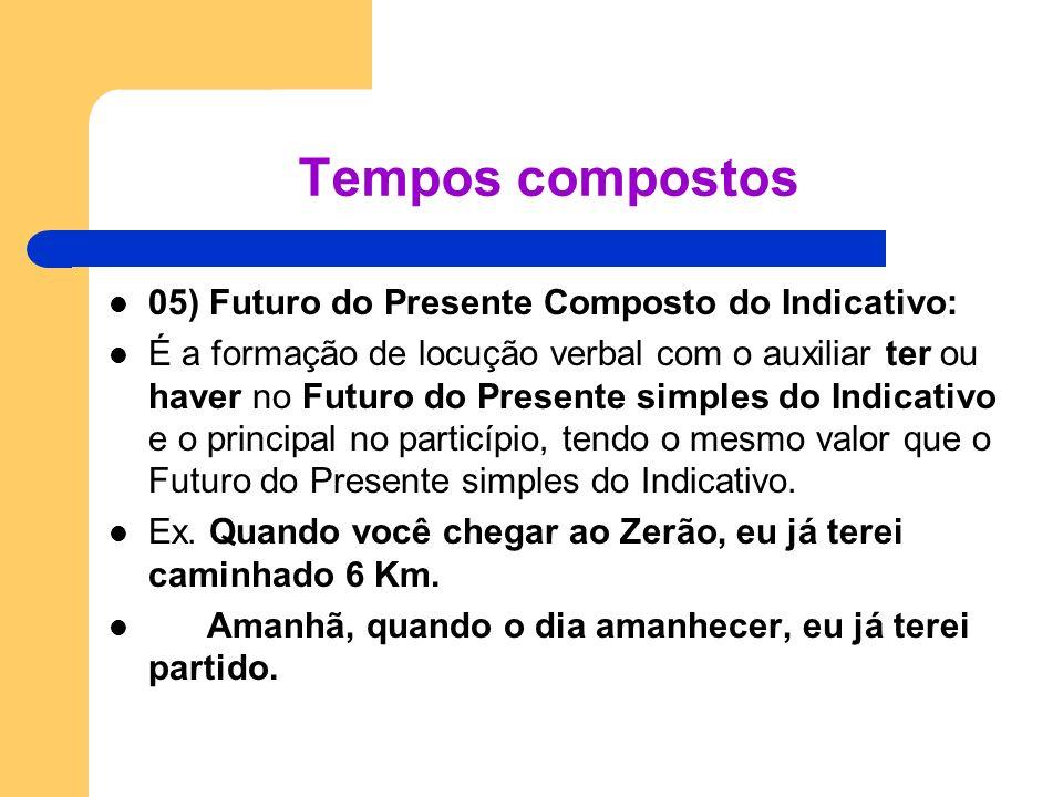 05) Futuro do Presente Composto do Indicativo: É a formação de locução verbal com o auxiliar ter ou haver no Futuro do Presente simples do Indicativo