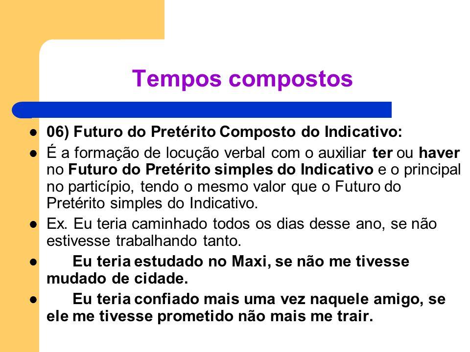 06) Futuro do Pretérito Composto do Indicativo: É a formação de locução verbal com o auxiliar ter ou haver no Futuro do Pretérito simples do Indicativ