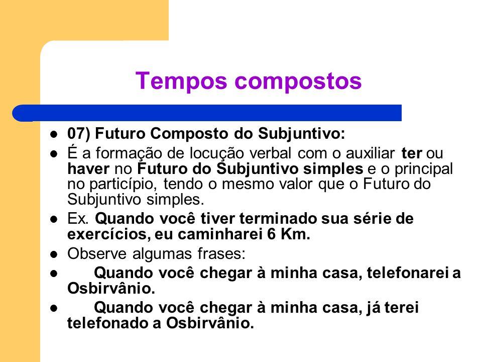07) Futuro Composto do Subjuntivo: É a formação de locução verbal com o auxiliar ter ou haver no Futuro do Subjuntivo simples e o principal no particí