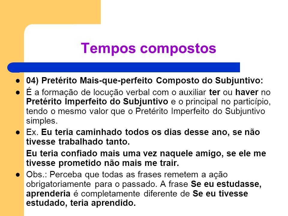 04) Pretérito Mais-que-perfeito Composto do Subjuntivo: É a formação de locução verbal com o auxiliar ter ou haver no Pretérito Imperfeito do Subjunti