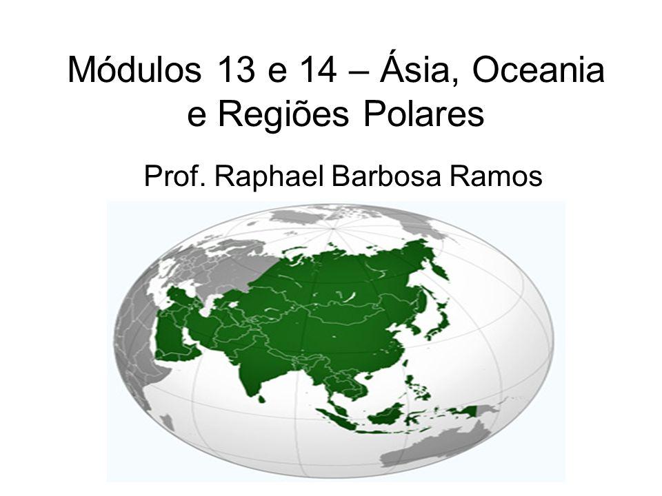 Módulos 13 e 14 – Ásia, Oceania e Regiões Polares Prof. Raphael Barbosa Ramos