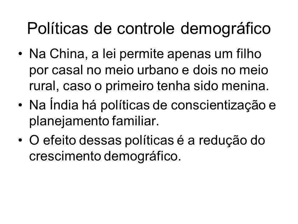 Políticas de controle demográfico Na China, a lei permite apenas um filho por casal no meio urbano e dois no meio rural, caso o primeiro tenha sido menina.