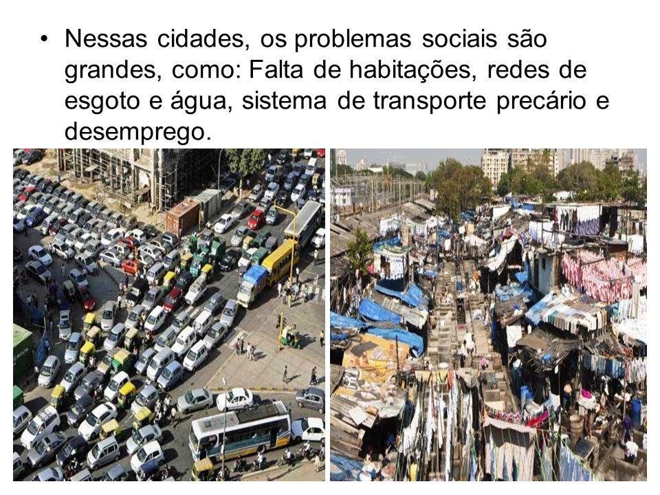 Nessas cidades, os problemas sociais são grandes, como: Falta de habitações, redes de esgoto e água, sistema de transporte precário e desemprego.