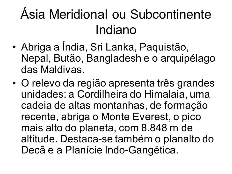 Ásia Meridional ou Subcontinente Indiano Abriga a Índia, Sri Lanka, Paquistão, Nepal, Butão, Bangladesh e o arquipélago das Maldivas.