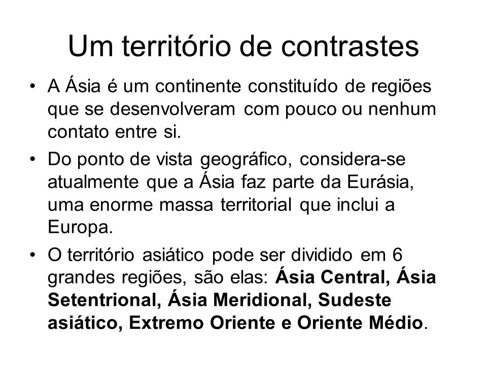 Um território de contrastes A Ásia é um continente constituído de regiões que se desenvolveram com pouco ou nenhum contato entre si.