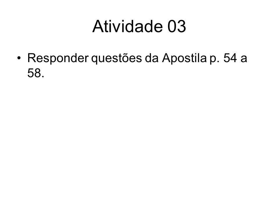 Atividade 03 Responder questões da Apostila p. 54 a 58.
