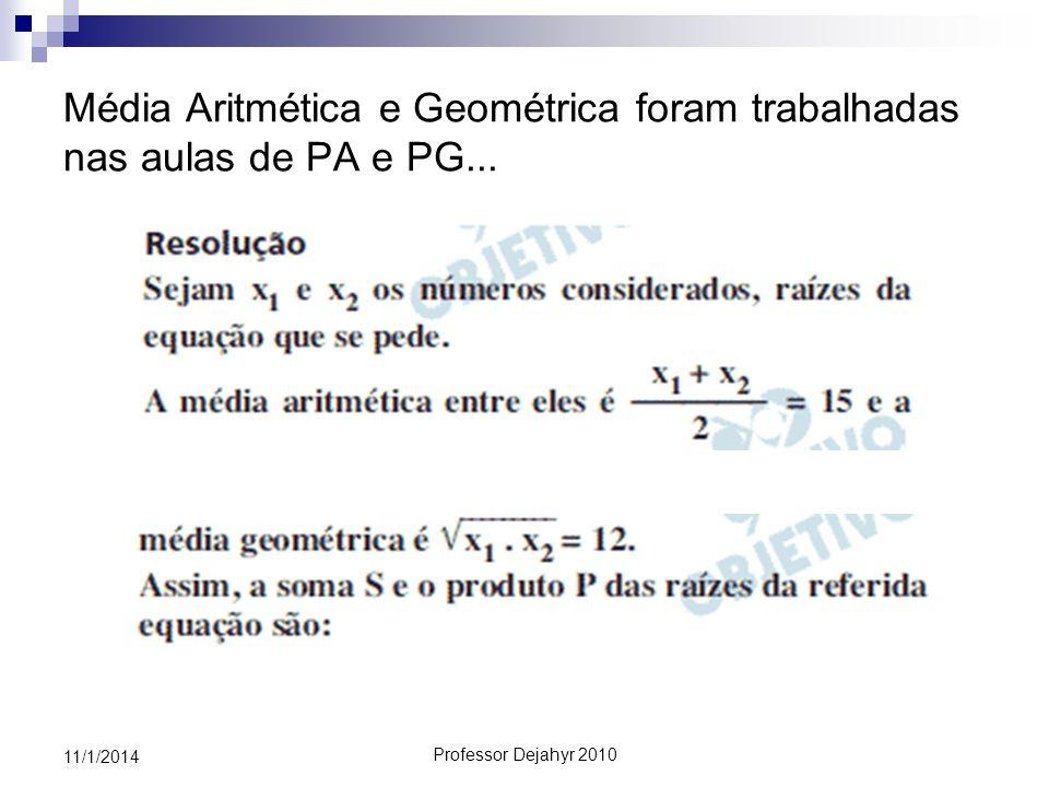 Professor Dejahyr 2010 11/1/2014 Média Aritmética e Geométrica foram trabalhadas nas aulas de PA e PG...