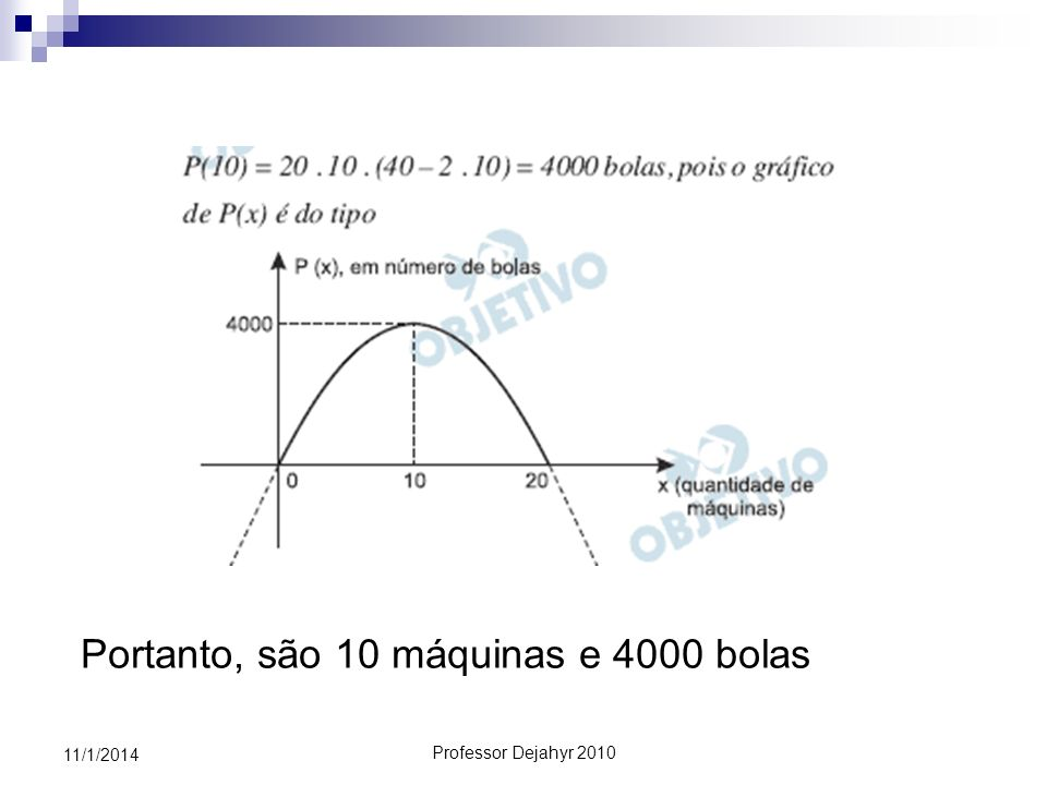 Professor Dejahyr 2010 11/1/2014 Portanto, são 10 máquinas e 4000 bolas
