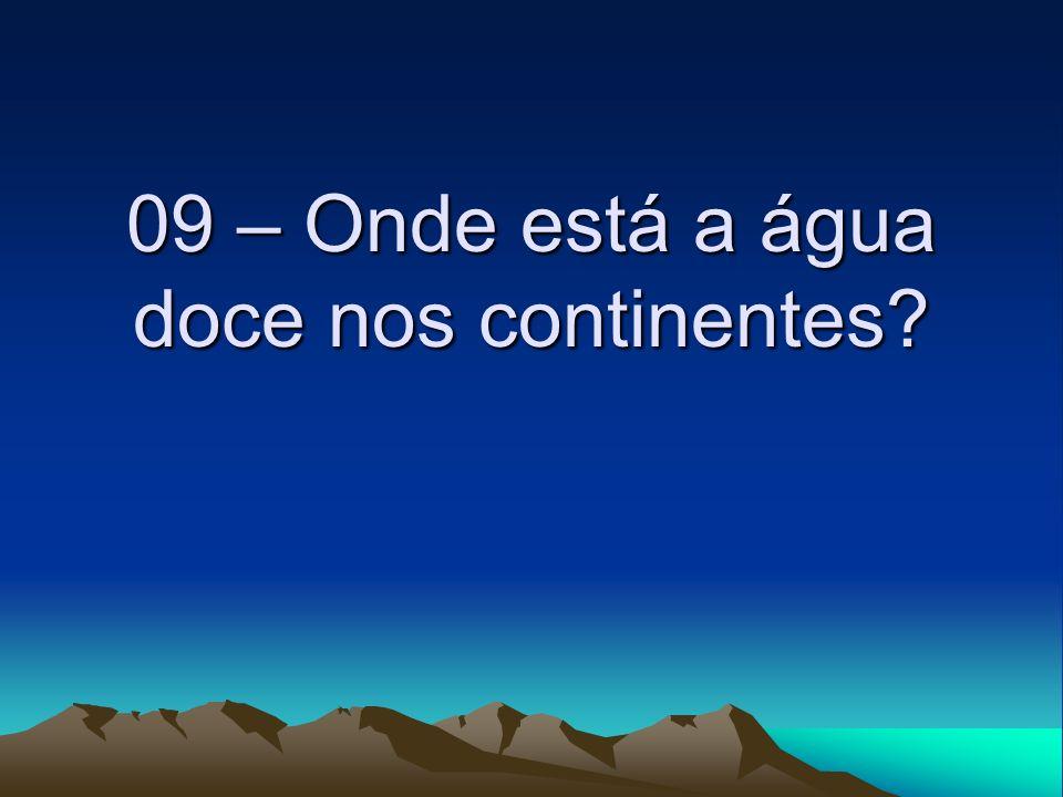 09 – Onde está a água doce nos continentes?