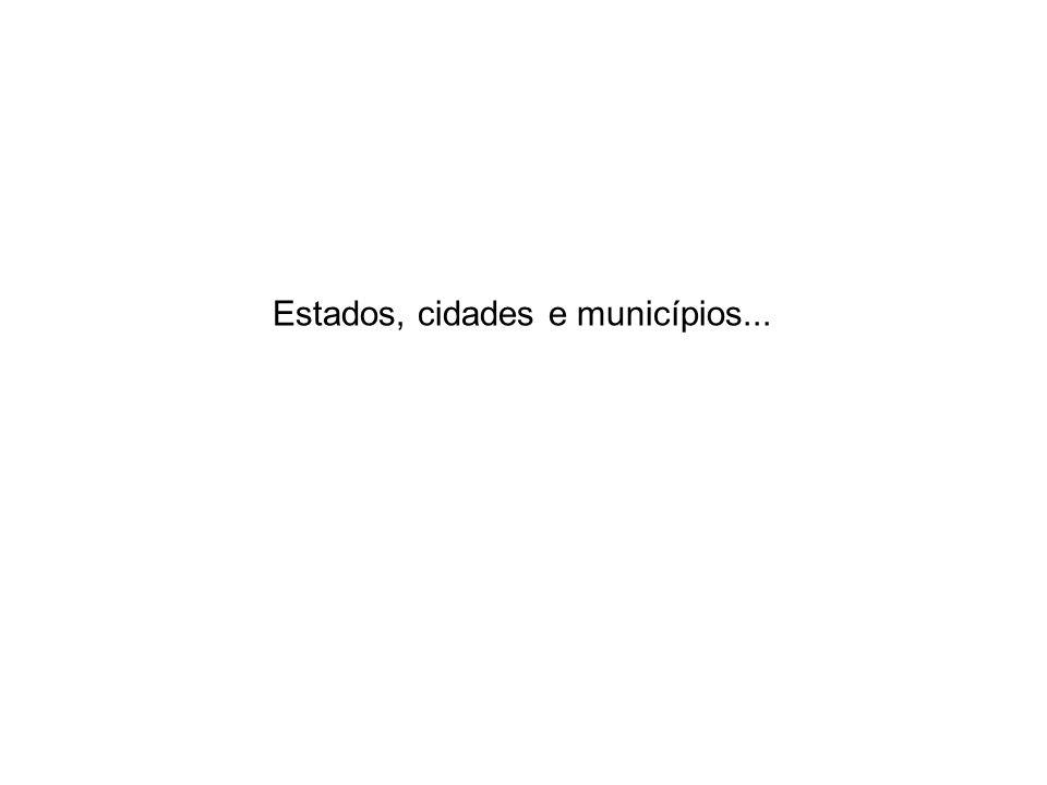 Estados, cidades e municípios...