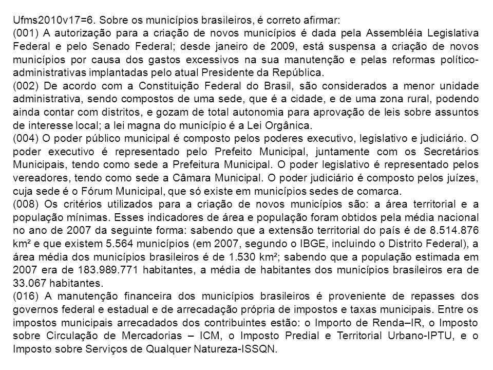 Ufms2010v17=6. Sobre os municípios brasileiros, é correto afirmar: (001) A autorização para a criação de novos municípios é dada pela Assembléia Legis