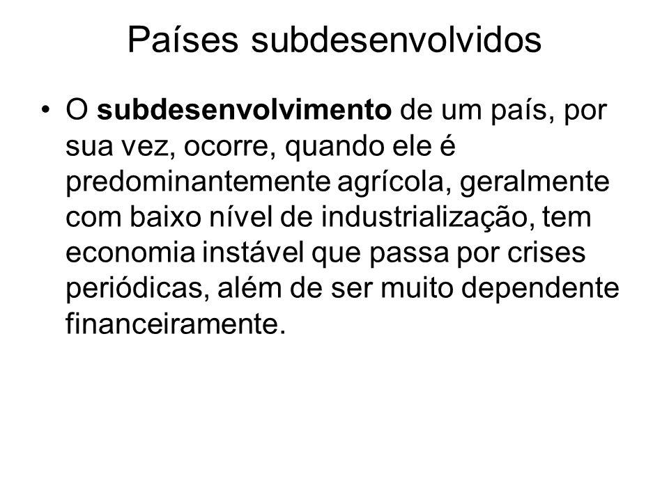 Países subdesenvolvidos O subdesenvolvimento de um país, por sua vez, ocorre, quando ele é predominantemente agrícola, geralmente com baixo nível de i