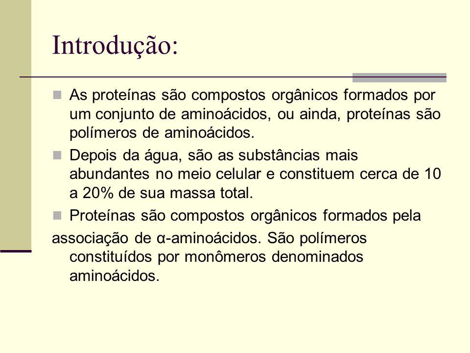 Introdução: As proteínas são compostos orgânicos formados por um conjunto de aminoácidos, ou ainda, proteínas são polímeros de aminoácidos. Depois da